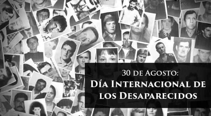 HOY 30 DE AGOSTO SE CONMEMORA EL DÍA INTERNACIONAL DE LAS VÍCTIMAS DE DESAPARICIONES FORZADAS.